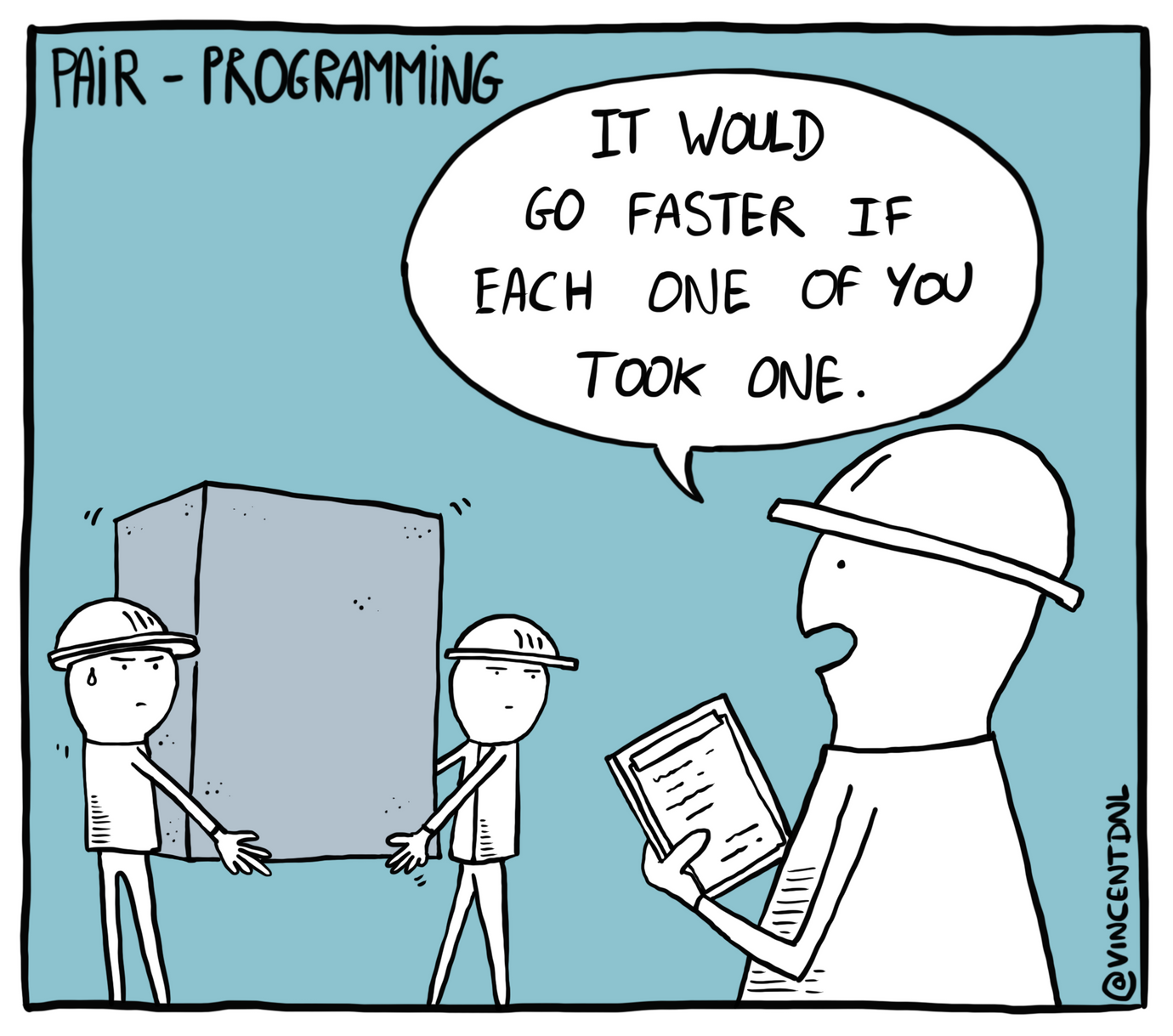 drawing - text: Pair Programming - It would go faster if each one of you took one.